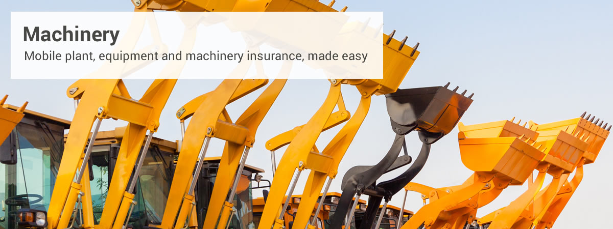 Mobile Plant and Equipment and machinery insurance made easy